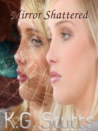Mirror Shattered (Mirrors book 2) K.G. Stutts
