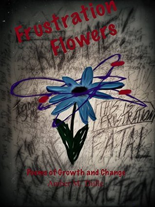 Frustration Flowers: Poems of Growth and Change Amber M. Thille