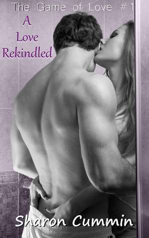 A Love Rekindled (The Game of Love #1) Sharon Cummin