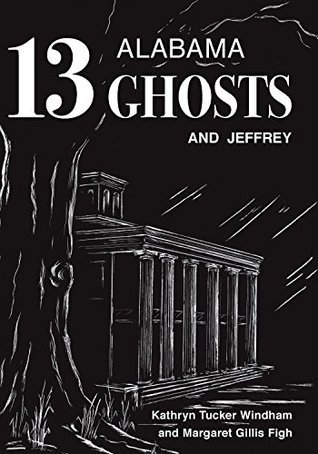 13 Alabama Ghosts and Jeffrey: Commemorative Edition  by  Kathryn Tucker Windham