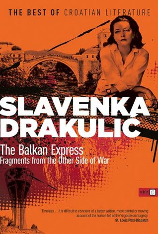 The Balkan Express: Fragments from the Other Side of War  by  Slavenka Drakulić