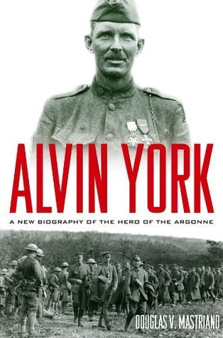 Alvin York: A New Biography of the Hero of the Argonne (American Warriors Series) Douglas V. Mastriano