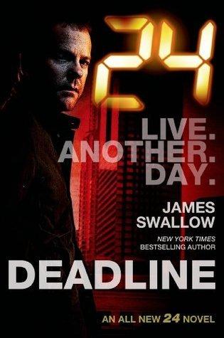 24: Deadline (24 Series) James Swallow