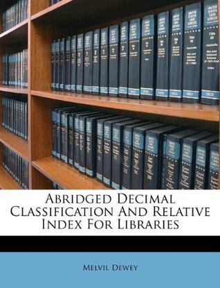 Abridged Decimal Classification And Relative Index For Libraries Melvil Dewey