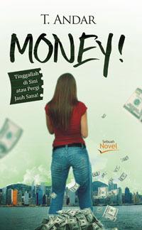 Money!: tinggallah di sini atau pergi jauh sana! T. Andar