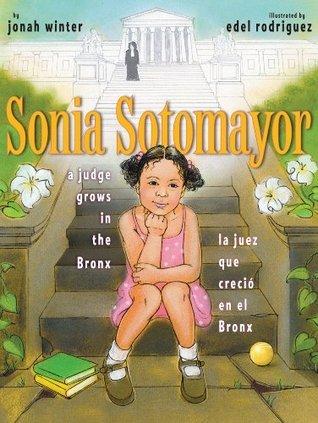Sonia Sotomayor: A Judge Grows in the Bronx/La juez que creció en el Bronx Jonah Winter