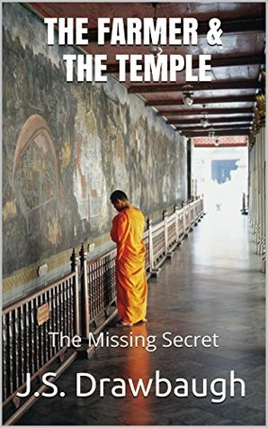 The Farmer & The Temple: The Missing Secret  by  J.S. Drawbaugh