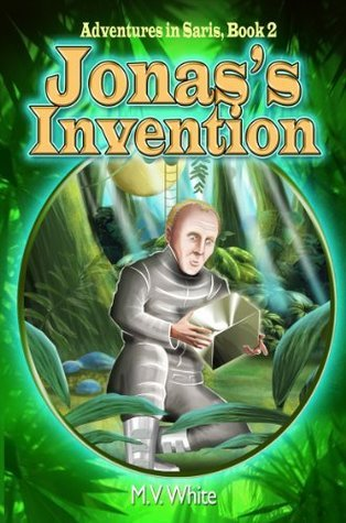 Jonass Invention (Adventures In Saris, Book 2) - An exciting fantasy series for children ages 9-12  by  M.V. White