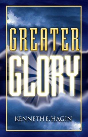 Greater Glory Kenneth E. Hagin
