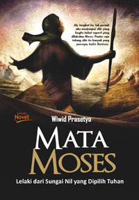 Mata Moses: Lelaki Penggenggam Tongkat Pilihan Tuhan  by  Wiwid Prasetyo