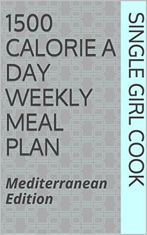 1500 Calorie a Day Weekly Meal Plan: Mediterranean Edition  by  Single Girl Cook