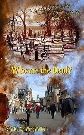 Who are the Dead (What the Wind Taught Me Book 4)  by  ShaRa On WindWalker