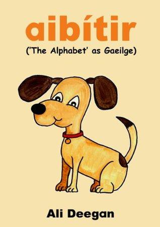 aibítir: The Alphabet as Gaeilge Ali Deegan