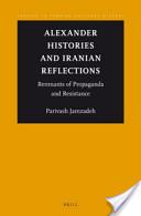 Alexander Histories and Iranian Reflections: Remnants of Propaganda and Resistance Parivash Jamzadeh