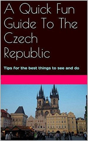 A QuickFun Guide To The Czech Republic: Tips for the best things to see and do P. Kelsey