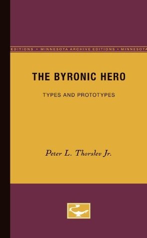 The Byronic Hero: Types and Prototypes  by  Peter Thorslev