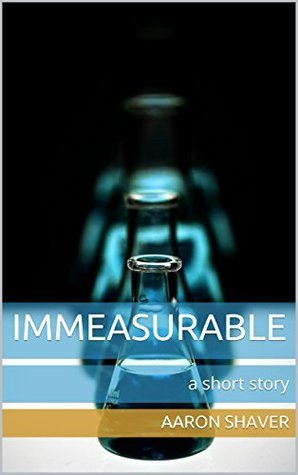 Immeasurable: a short story  by  Aaron Shaver