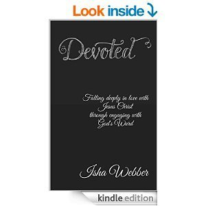 Devoted : Falling Deep in Love with Jesus Christ Through Engaging With Gods Word Isha Webber