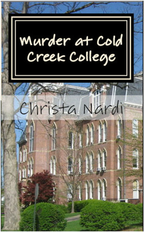 Murder At Cold Creek College (Cold Creek #1)  by  Christa Nardi