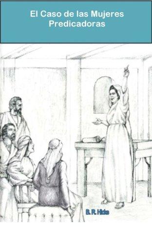 El Caso de las Mujeres Predicadoras B. R. Hicks