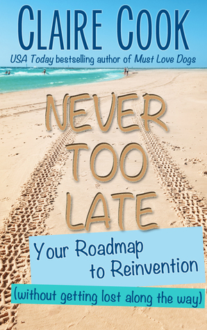 Never Too Late: Your Roadmap to Reinvention  by  Claire Cook
