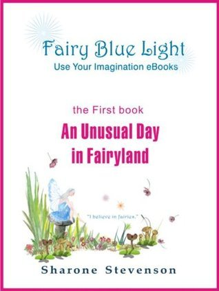 An Unusual Day in Fairyland (Book 1: Fairy Blue Light - Use Your Imagination eBooks)  by  Sharone Stevenson