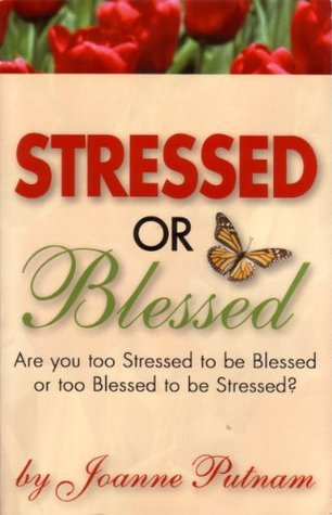 Stressed or Blessed  by  Joanne Putnam