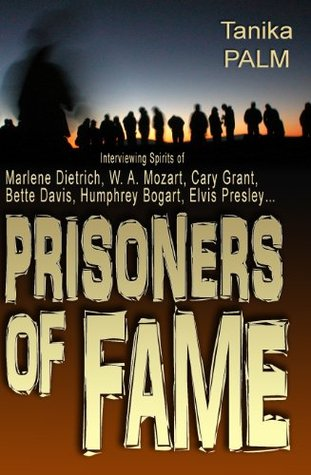 Prisoners of Fame: Marlen Dietrich, Nikolai Gogol, Vladimir Vysotsky, Elvis Presley Speak from Beyond the Grave Tanika Palm