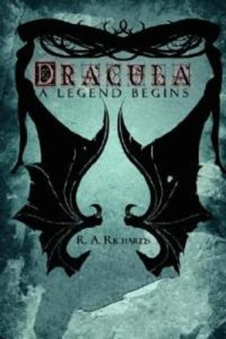 Dracula: A Legend Begins R. A. Richards