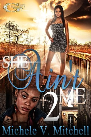 SHE AINT ME 2  by  Michele V. Mitchell