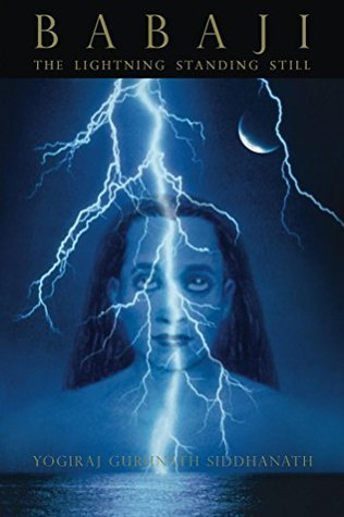 BABAJI: THE LIGHTNING STANDING STILL  by  Yogiraj Siddhanath
