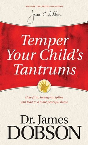 Temper Your Childs Tantrums: How Firm, Loving Discipline Will Lead to a More Peaceful Home  by  James C. Dobson