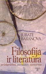 Filosofija ir literatūra: priešpriešos, paralelės, sankirtos  by  Jūratė Baranova