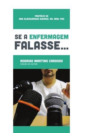 Se a Enfermagem Falasse... Rodrigo Martins Cardoso