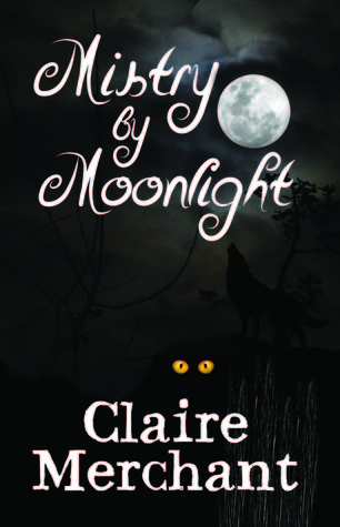 Mistry  by  Moonlight by Claire Merchant