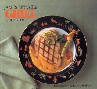 James McNairs Grill Cookbook  by  James McNair