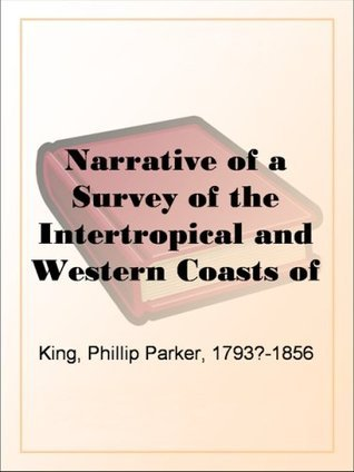 Narrative of a Survey of the Intertropical and Western Coasts of Australia Performed between the years 1818 and 1822 - Volume 1  by  Phillip Parker King