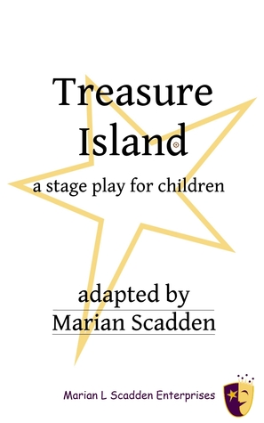 Treasure Island, A Stage Play for Children Marian Scadden