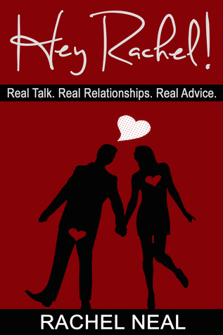 Hey Rachel! Real Talk. Real Relationships. Real Advice. Rachel Neal