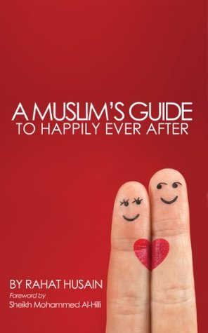 A Muslims Guide to Happily Ever After Rahat Husain