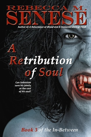 A Retribution of Soul: Book 3 of the In-Between Rebecca M. Senese