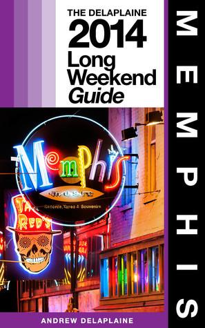 Memphis: The Delaplaine 2014 Long Weekend Guide  by  Andrew Delaplaine