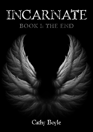 Incarnate: Book I: The End  by  Cathy Boyle