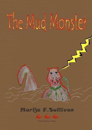 The Mud Monster Marija F. Sullivan