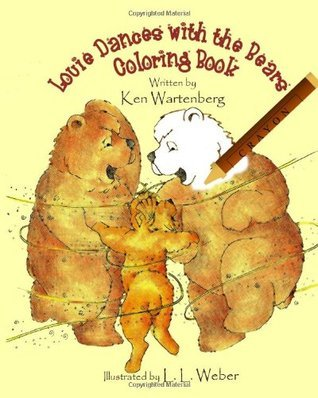 Louie Dances with the Bears Coloring Book: The companion book to Louie Dances with the Bears Ken Wartenberg