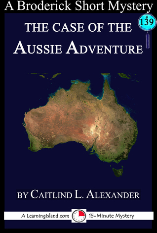 The Case of the Aussie Adventure: A 15-Minute Brodericks Mystery Caitlind L. Alexander