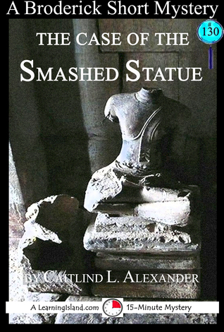 The Case of the Smashed Statue: A 15-Minute Brodericks Mystery  by  Caitlind L. Alexander