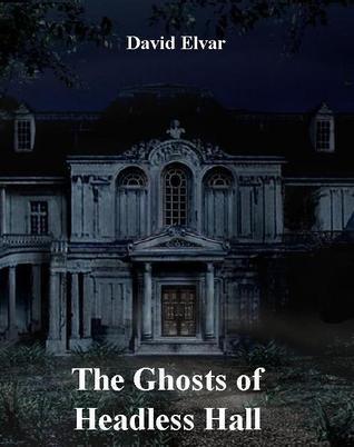 The Ghosts of Headless Hall David Elvar