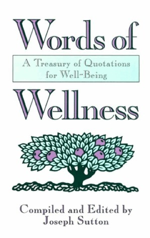 Words of Wellness: A Treasury of Quotations for Well-Being  by  Joseph Sutton