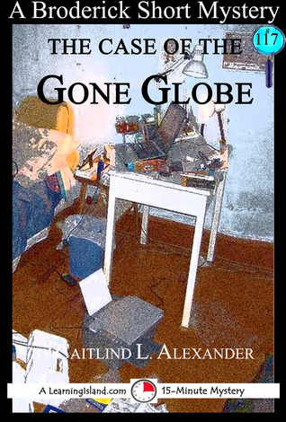 The Case of the Gone Globe: A 15-Minute Broderick Mystery Caitlind L. Alexander